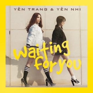 Waiting For You - Yến TrangYến Nhi