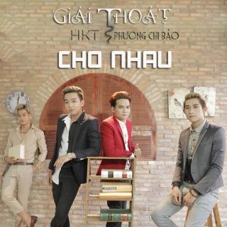 Giải Thoát Cho Nhau - HKT, Phương Chi Bảo