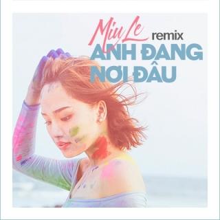 Anh Đang Nơi Đâu (Remix) - Miu Lê