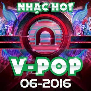 Nhạc Hot Việt Tháng 06/2016 - Various Artists