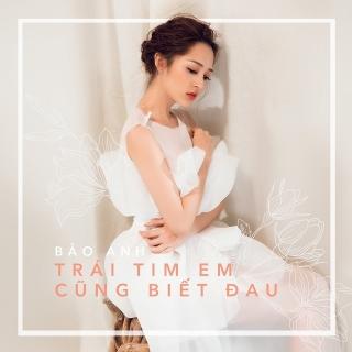 Trái Tim Em Cũng Biết Đau (Single) - Bảo Anh