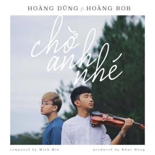 Chờ Anh Nhé (Single) - Nguyễn Hoàng DũngHoàng Rob