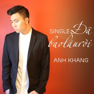 Đã Bao Lâu Rồi (Single) - Anh Khang