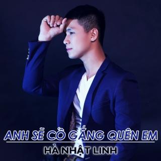 Anh Sẽ Cố Gắng Quên Em (Single) - Hà Nhật Linh