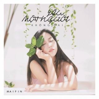 Yêu Một Người Không Sai (Single) - Mai Fin
