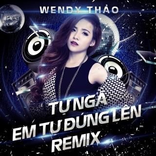 Tự Ngã Em Tự Đứng Lên Remix (Single) - Wendy Thảo