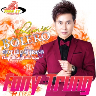 Bolero (Remix) - Fony TrungChế Tài