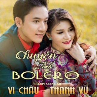 Chuyện Tình Bolero - Thanh Vũ, Vi Châu