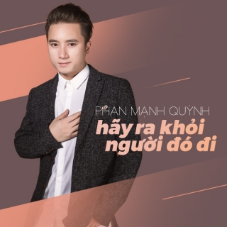 Hãy Ra Khỏi Người Đó Đi (Single) - Phan Mạnh Quỳnh