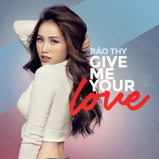 Give Me Your Love - Bảo Thy