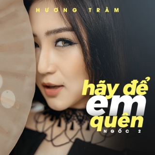Hãy Để Em Quên (Ngốc 2) (Single) - Hương Tràm