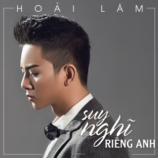 Suy Nghĩ Riêng Anh (Single) - Hoài Lâm