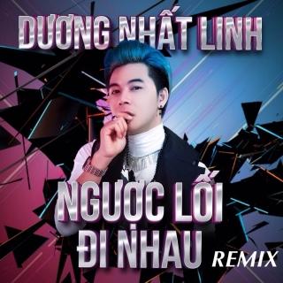 Ngược Lối Đi Nhau (Remix) - Dương Nhất Linh
