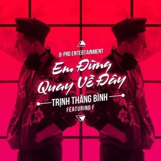 Em Đừng Quay Về Đây - Trịnh Thăng Bình, Rapper F