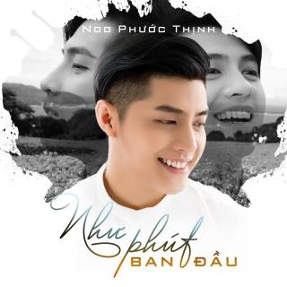 Như Phút Ban Đầu (Single) - Noo Phước Thịnh