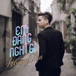 Em Đang Nghĩ Gì (Single) - Hoàng Tôn