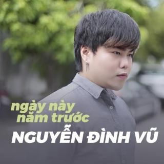 Ngày Này Năm Trước - Nguyễn Đình Vũ