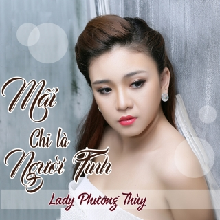 Mãi Chỉ Là Người Tình (Single) - Lady Phương Thùy