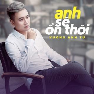 Anh Sẽ Ổn Thôi (Single) - Vương Anh Tú
