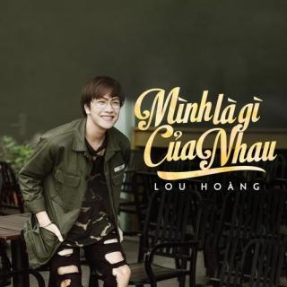 Mình Là Gì Của Nhau (Single) - Lou Hoàng