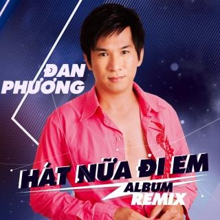 Hát Nữa Đi Em (Remix) - Đan PhươngKhánh Bình