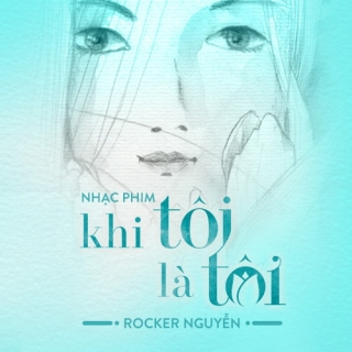 Khi Tôi Là Tôi OST - Rocker Nguyễn