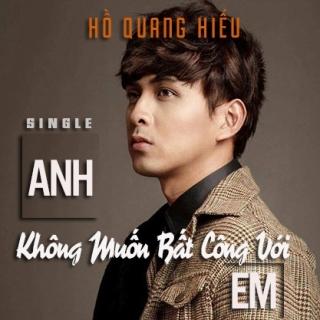Anh Không Muốn Bất Công Với Em (Single) - Hồ Quang Hiếu