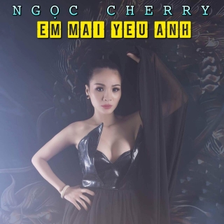 Em Mãi Yêu Anh (Single) - Ngọc Cherry