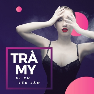 Vì Em Yêu Lắm (Single) - Trà My Idol