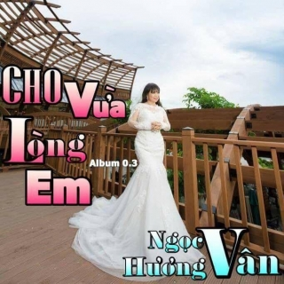 Cho Vừa Lòng Em - Hương Ngọc Vân