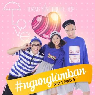 #NgungLamBan (Single) - TinoHoàng Yến Chibi
