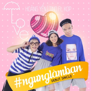 #NgungLamBan (Single) - Tino, Hoàng Yến Chibi, KOP