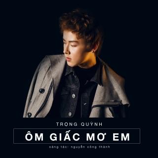 Ôm Giấc Mơ Em (Single) - Huỳnh Phan Trọng Quỳnh