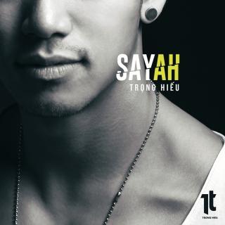 Say Ah (Single) - Trọng Hiếu