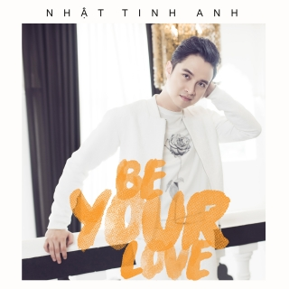 Be Your Love (Single) - Nhật Tinh Anh
