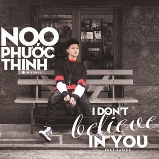 I Don't Believe In You (Single) - Noo Phước Thịnh, Basick