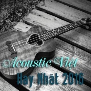 Những Bài Hát Acoustic Việt Hay Nhất 2016 - Various Artists