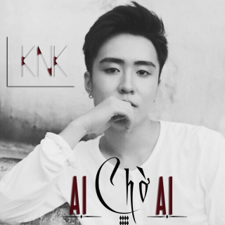 Ai Chờ Ai (Single) - KnK