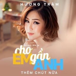 Cho Em Gần Anh Thêm Chút Nữa (Single) - Hương Tràm