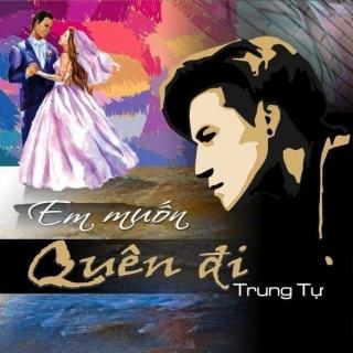 Em Muốn Quên Đi (Single) - Trung Tự