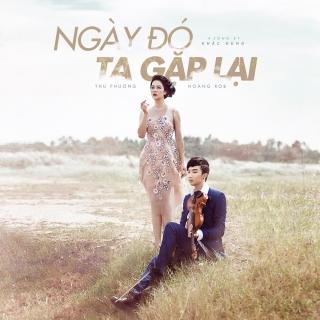 Ngày Đó Ta Gặp Lại (Single) - Thu PhươngNguyễn Hoàng Dũng