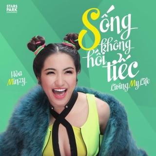 Sống Không Hối Tiếc (Single) - Hòa Minzy
