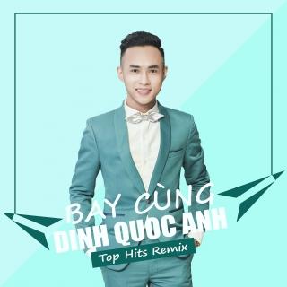 Bay Cùng Đinh Quốc Anh (Top Hits Remix) - Đinh Quốc Anh