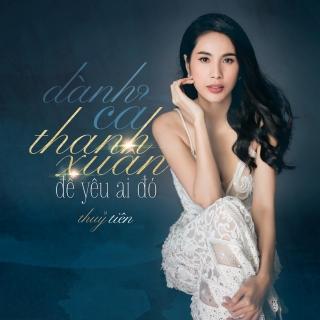 Dành Cả Thanh Xuân Để Yêu Ai Đó (Single) - Thủy Tiên