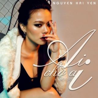 Ai Chờ Ai - Nguyễn Hải Yến