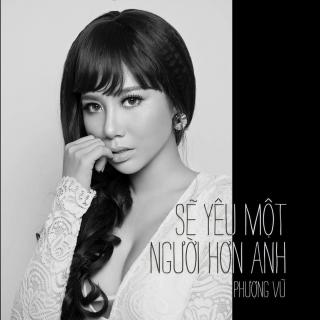 Sẽ Yêu Một Người Hơn Anh (Single) - Phượng Vũ (The Voice)