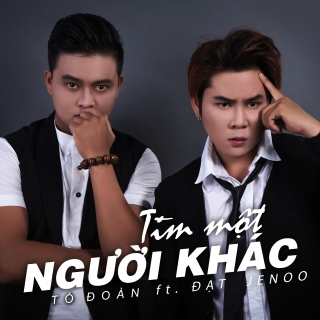 Tìm Một Người Khác (Single) - Đạt JeNoo, Tố Đoàn