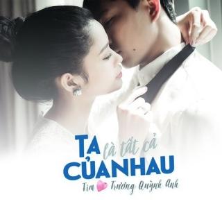 Ta Là Tất Cả Của Nhau (Single) - Trương Quỳnh Anh, Tim