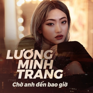 Chờ Anh Đến Bao Giờ (Single) - Lương Minh Trang