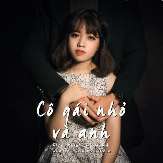 Cô Gái Nhỏ Và Anh - Phùng Khánh Linh
